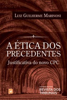 Luiz Guilherme Marinoni - A ética dos precedentes